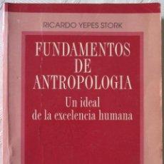 Libros de segunda mano: FUNDAMENTOS DE ANTROPOLOGIA - UN IDEAL DE LA EXCELENCIA HUMANA - RICARDO YEPES STORK. Lote 120307779