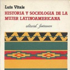Libros de segunda mano: HISTORIA Y SOCIOLOGÍA DE LA MUJER LATINOAMERICANA, LUIS VITALE. Lote 120371931