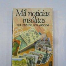 Libros de segunda mano: MIL NOTICIAS INSÓLITAS DEL PAÍS DE LOS VASCOS. IÑAKI EGAÑA. TDK278. Lote 120889695