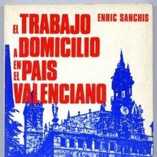 Libros de segunda mano: SANCHIS, ENRIC. EL TRABAJO A DOMICILIO EN EL PAIS VALENCIANO. 1984.. Lote 121711871