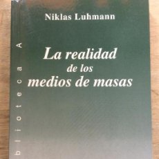 Libros de segunda mano: LA REALIDAD DE LOS MEDIOS DE MASAS. NIKLAS LUHMANN.. Lote 121730587