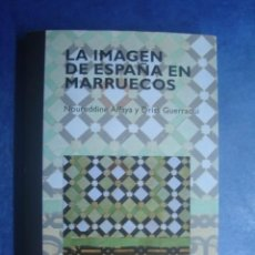 Libros de segunda mano: LA IMAGEN DE ESPAÑA EN MARRUECOS, DE NOUREDDINE AFFAYA Y DRIS GUERRAOUI. CIDOB, 2005. . Lote 123083615