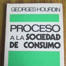 Libros de segunda mano: PROCESO A LA SOCIEDAD DE CONSUMO - POR GEORGES HOURDIN - ED. DOPESA. Lote 123289499