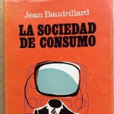Libros de segunda mano: LA SOCIEDAD DE CONSUMO. SUS MITOS, SUS ESTRUCTURAS. JEAN BAUDRILLARD.. Lote 123584907