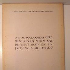 Libros de segunda mano: ESTUDIO SOCIOLÓGICO SOBRE MENORES EN SITUACIÓN DE NECESIDAD EN LA PROVINCIA DE OVIEDO. 1973. Lote 124037387
