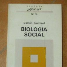 Libros de segunda mano: BIOLOGIA SOCIAL - GASTON BOUTHOUL - COLECCIÓN ¿QUE SE? Nº16 1ª EDICIÓN 1970. Lote 124514991