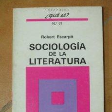 Libros de segunda mano: SOCIOLOGIA DE LA LITERATURA - ROBERT ESCARPIT - COLECCIÓN ¿QUE SE? Nº61 1ª EDICIÓN 1970. Lote 124584047