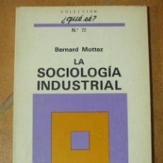 Libros de segunda mano: LA SOCIOLOGIA INDUSTRIAL - BERNARD MOTTEZ - COLECCIÓN ¿QUE SE? Nº72 1ª EDICIÓN 1970. Lote 124584847