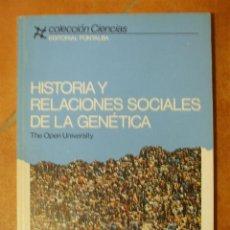 Libros de segunda mano: HISTORIA Y RELACIONES SOCIALES DE LA GENETICA THE OPEN UNIVERSITY COLECCION CIENCIAS ED. FONTALBA. Lote 124696131