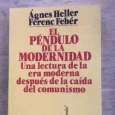 Libros de segunda mano: EL PÉNDULO DE LA MODERNIDAD. ÁGNER HELLER Y FERENC FEHÉR.. Lote 124746567