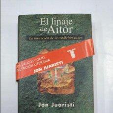 Libros de segunda mano: EL LINAJE DE AITOR. LA INVENCION DE LA TRADICION VASCA. JON JUARISTI. TAURUS. TDK347. Lote 124913835