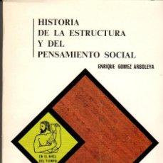 Libros de segunda mano: HISTORIA DE LA ESTRUCTURA Y DEL PENSAMIENTO SOCIAL / ENRIQUE GÓMEZ ARBOLEYA. Lote 125426407