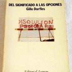 Libros de segunda mano: DEL SIGNIFICADO A LAS OPCIONES; GILLO DORFLES - EDITORIAL LUMEN, PRIMERA EDICIÓN 1975. Lote 125840207