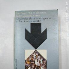 Libros de segunda mano: TENDENCIAS DE LA INVESTIGACIÓN EN LAS CIENCIAS SOCIALES. JEAN PIAGET. W.J.M. MACKENZIE. TDK334. Lote 126002451