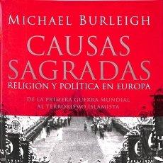 Libros de segunda mano: CAUSAS SAGRADAS. RELIGIÓN Y POLÍTICA EN EUROPA - MICHAEL BURLEIGH - TAURUS. Lote 126042683