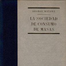 Libros de segunda mano: LA SOCIEDAD DE CONSUMO DE MASAS / GEORGE KATONA. Lote 126252515