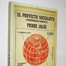 Libros de segunda mano: EL PROYECTO SOCIALISTA - APROXIMACION MARXISTA - PIERRE JALEE *. Lote 126253387
