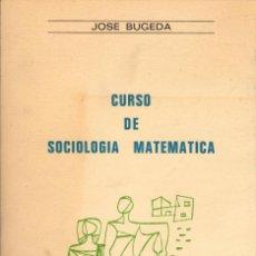 Libros de segunda mano: CURSO DE SOCIOLOGÍA MATEMÁTICA / JOSÉ BUGEDA. Lote 126339587