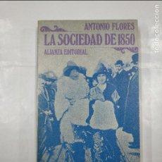 Libros de segunda mano: LA SOCIEDAD DE 1850. - FLORES, ANTONIO.- ALIANZA EDITORIAL Nº 128. TDK56. Lote 126901511