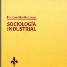 Libros de segunda mano: SOCIOLOGÍA INDUSTRIAL / ENRIQUE MARTÍN LÓPEZ. Lote 126933211