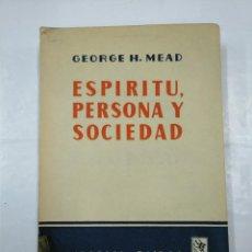 Libros de segunda mano: ESPIRITU, PERSONA Y SOCIEDAD. GEORGE H. MEAD. EDITORIAL PAIDOS. 1953. BUENOS AIRES. TDK307. Lote 126989151