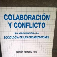 Libros de segunda mano: COLABORACION Y CONFLICTO. RAMON NEMESIO RUIZ. UNA APROXIMACION A LA SOCIOLOGIA DE LAS ORGANIZACIONES. Lote 127734159