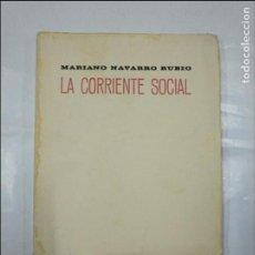 Libros de segunda mano: LA CORRIENTE SOCIAL. - MARIANO NAVARRO RUBIO. TDKP13. Lote 127945667