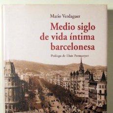 Libros de segunda mano: VERDAGUER, MARIO - MEDIO SIGLO DE VIDA ÍNTIMA BARCELONESA - PALMA DE MALLORCA 2008. Lote 128345516