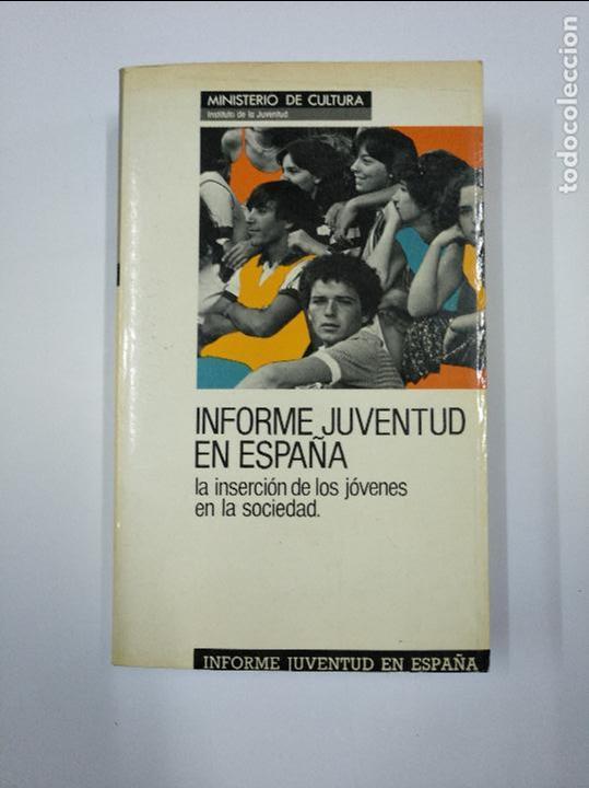 INFORME JUVENTUD EN ESPAÑA. LA INSERCION DE LOS JOVENES EN LA SOCIEDAD. JOSÉ LUIS DE ZARRAGA TDK349 (Libros de Segunda Mano - Pensamiento - Sociología)