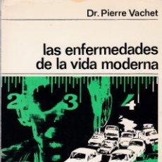 Libros de segunda mano: LAS ENFERMEDADES DE LA VIDA MODERNA - DR. PIERRE VACHET - EDITORIAL LABOR 1968. Lote 128656983
