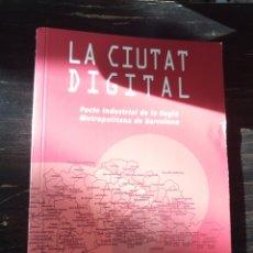 Libros de segunda mano: LA CIUTAT DIGITAL. PACTE INDUSTRIAL DE LA REGIÓ METROPOLITANA DE BARCELONA. BETA. 2001. Lote 128721755