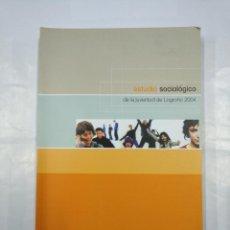 Libros de segunda mano: ESTUDIO SOCIOLÓGICO DE LA JUVENTUD DE LOGROÑO. 2004. AYUNTAMIENTO DE LOGROÑO. TDK350. Lote 128853055