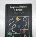 Libros de segunda mano: INMIGRACIÓN, PLURALISMO Y TOLERANCIA. L. ABAD. A. CUCO. A. IZQUIERDO. TDK337. Lote 128876683