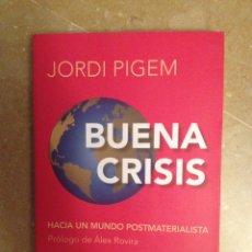 Libros de segunda mano: BUENA CRISIS. HACIA UN MUNDO POSTMATERIALISTA (JORDI PIGEM). Lote 129658772