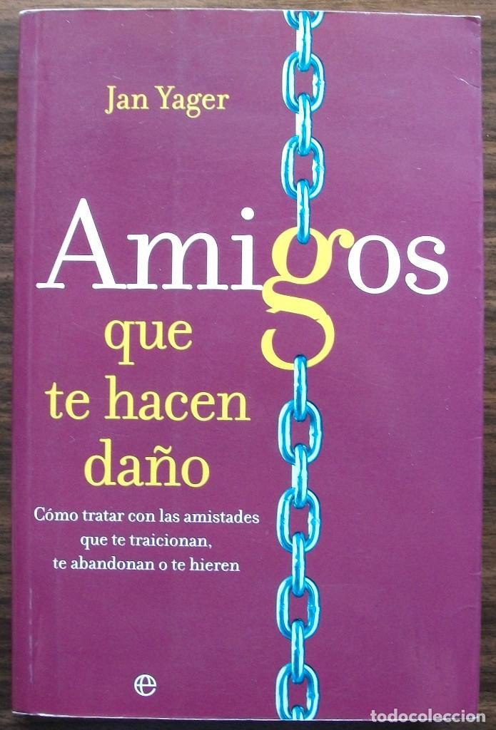 AMIGOS QUE TE HACEN DAÑO. JAN YAGER. 1ª EDICION, 2006 (Libros de Segunda Mano - Pensamiento - Sociología)