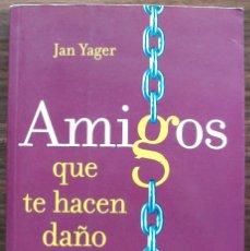 Libros de segunda mano: AMIGOS QUE TE HACEN DAÑO. JAN YAGER. 1ª EDICION, 2006. Lote 129659859