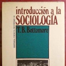 Libros de segunda mano: T. B. BOTTOMORE . INTRODUCCIÓN A LA SOCIOLOGÍA. Lote 130041635