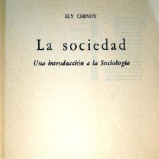 Libros de segunda mano: ELY CHINOY. LA SOCIEDAD. UNA INTRODUCCIÓN A LA SOCIOLOGÍA. MÉXICO, 1987. Lote 130242266