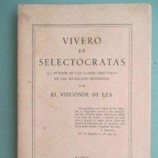 Libros de segunda mano: VIVERO DE SELECTÓCRATAS POR EL VIZCONDE DE EZA. MADRID 1940. FUNCIÓN DE LAS CLASES DIRECTORAS.. Lote 131609858