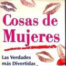 Libros de segunda mano: COSAS DE MUJERES. LAS VERDADES MÁS DIVERTIDAS 5EREF-LLCAR . Lote 131865354