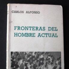 Libros de segunda mano: FRONTERAS DEL HOMBRE ACTUAL. CARLOS ALFONSO.. Lote 131988482