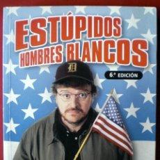 Libros de segunda mano: ESTÚPIDOS HOMBRES BLANCOS -- MICHAEL MOORE --REF-5ELLCAR . Lote 132114290
