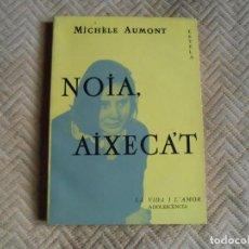 Libros de segunda mano: NOIA , AIXECAT- MICHÉLE AUMONT-1ª ED.1963. Lote 133189818