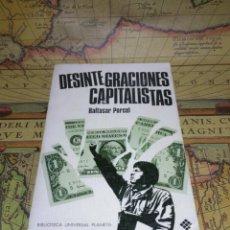 Libros de segunda mano: DESINTEGRACIONES CAPITALISTAS - BALTASAR PORCEL. Lote 133736450