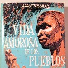 Libros de segunda mano: TÜLLMAN, ADOLF - VIDA AMOROSA DE LOS PUEBLOS NATURALES - BARCELONA 1963 - MUY ILUSTRADO. Lote 133811007