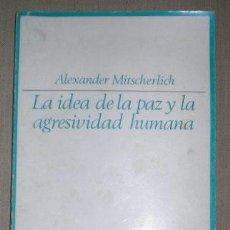 Libros de segunda mano: MITSCHERLICH, A: LA IDEA DE LA PAZ Y LA AGRESIVIDAD HUMANA. MADRID, TAURUS 1971.. Lote 133972594