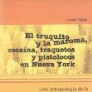 Libros de segunda mano: J. CAJAS : EL TRUQUITO Y LA MAROMA, COCAÍNA, TRAQUETOS Y PISTOLOCOS EN NUEVA YORK (MÉXICO, 2004). Lote 133997286