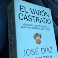 Libros de segunda mano: EL VARÓN CASTRADO. VERDADES Y MENTIRAS DE LA VIOLENCIA DOMÉSTICA EN ESPAÑA. JOSÉ DIAZ HERRERA.. Lote 134218209