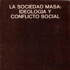 Libros de segunda mano: LA SOCIEDAD MASA: IDEOLOGÍA Y CONFLICTO SOCIAL / SALVADOR GINER. Lote 134359210