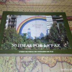 Libros de segunda mano: 50 IDEAS POR LA PAZ- AYUNTAMIENTO DE MADRID 1989. Lote 135007774